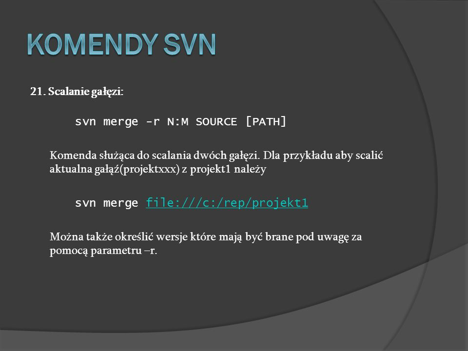 Komendy SVN 21. Scalanie gałęzi: svn merge -r N:M SOURCE [PATH]
